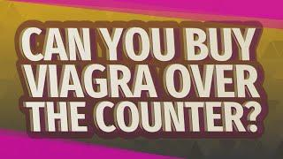 Can you buy viagra over the counter?